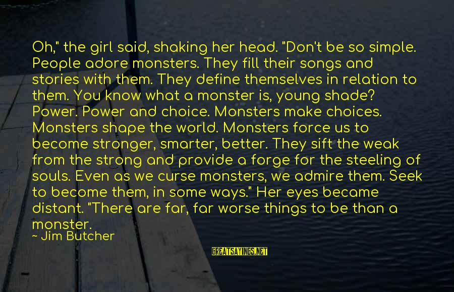 "Power Girl Sayings By Jim Butcher: Oh,"" the girl said, shaking her head. ""Don't be so simple. People adore monsters. They"