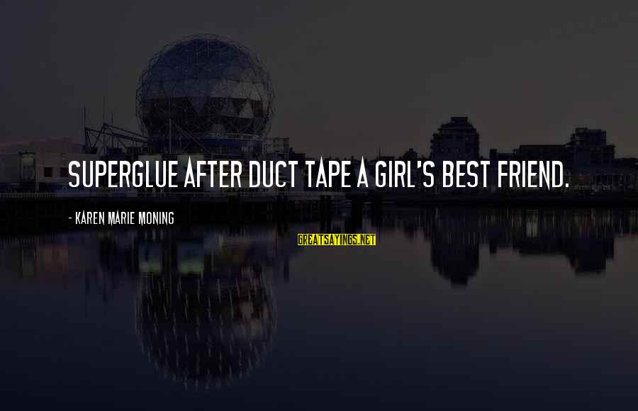 Power Girl Sayings By Karen Marie Moning: Superglue after duct tape a girl's best friend.