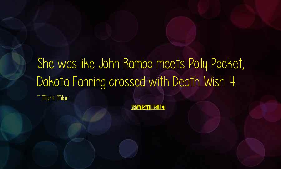 Power Girl Sayings By Mark Millar: She was like John Rambo meets Polly Pocket; Dakota Fanning crossed with Death Wish 4.