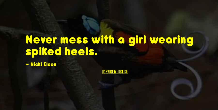 Power Girl Sayings By Nicki Elson: Never mess with a girl wearing spiked heels.