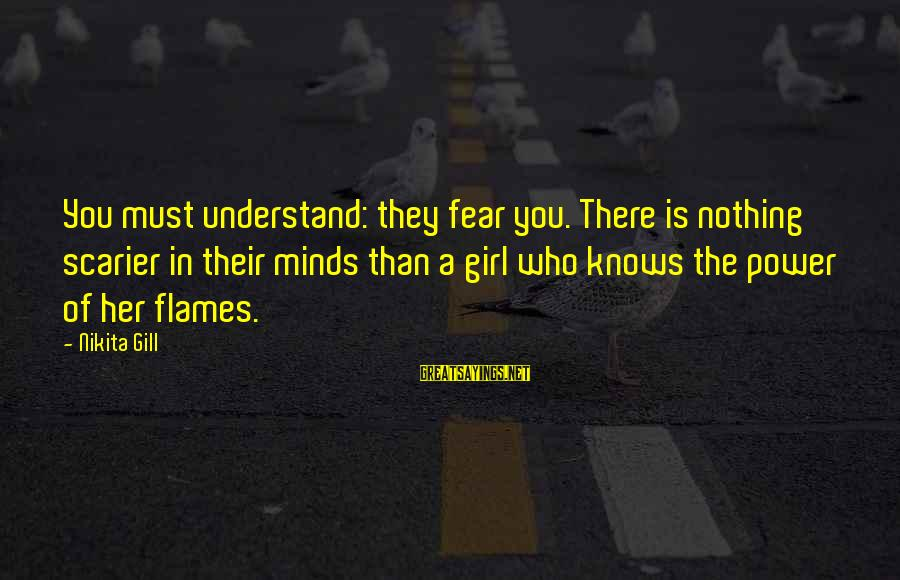 Power Girl Sayings By Nikita Gill: You must understand: they fear you. There is nothing scarier in their minds than a