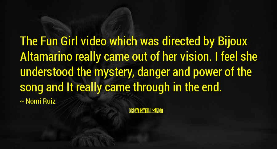 Power Girl Sayings By Nomi Ruiz: The Fun Girl video which was directed by Bijoux Altamarino really came out of her