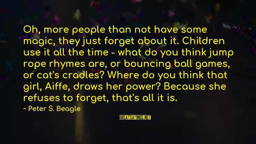 Power Girl Sayings By Peter S. Beagle: Oh, more people than not have some magic, they just forget about it. Children use