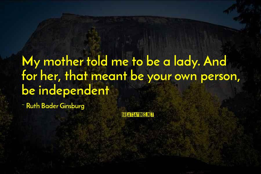 Power Girl Sayings By Ruth Bader Ginsburg: My mother told me to be a lady. And for her, that meant be your