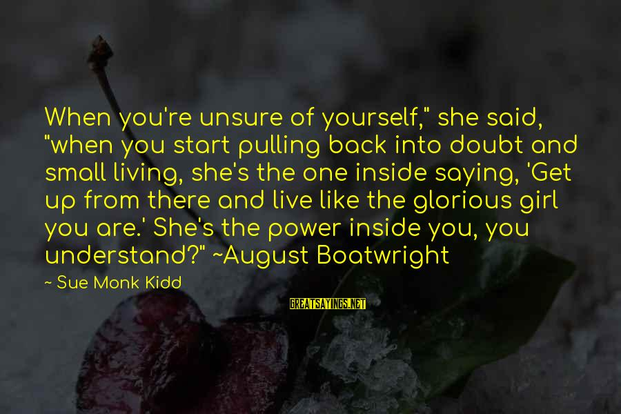 "Power Girl Sayings By Sue Monk Kidd: When you're unsure of yourself,"" she said, ""when you start pulling back into doubt and"