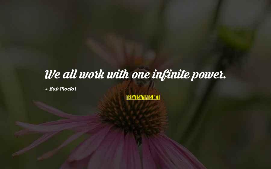 Power Of Attraction Sayings By Bob Proctor: We all work with one infinite power.