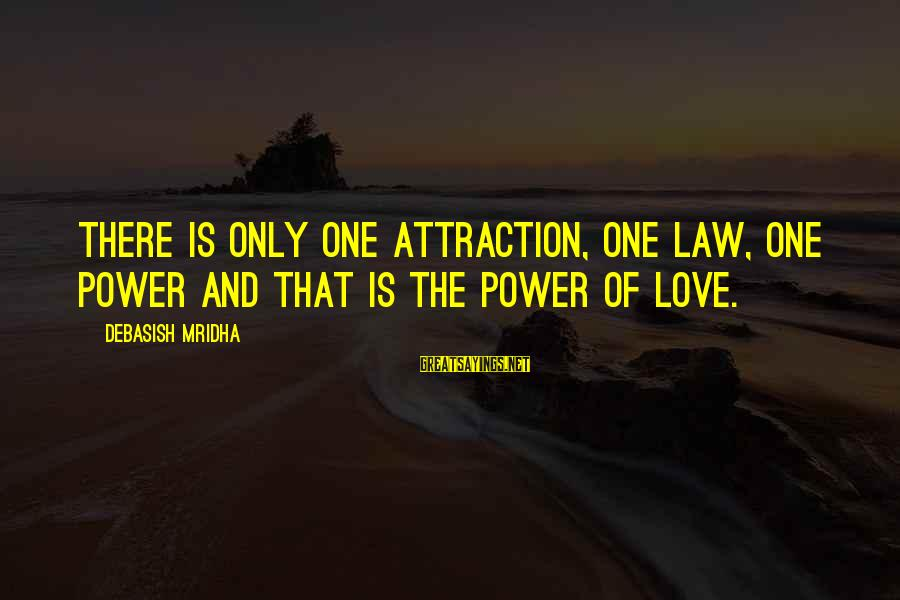 Power Of Attraction Sayings By Debasish Mridha: There is only one attraction, one law, one power and that is the power of