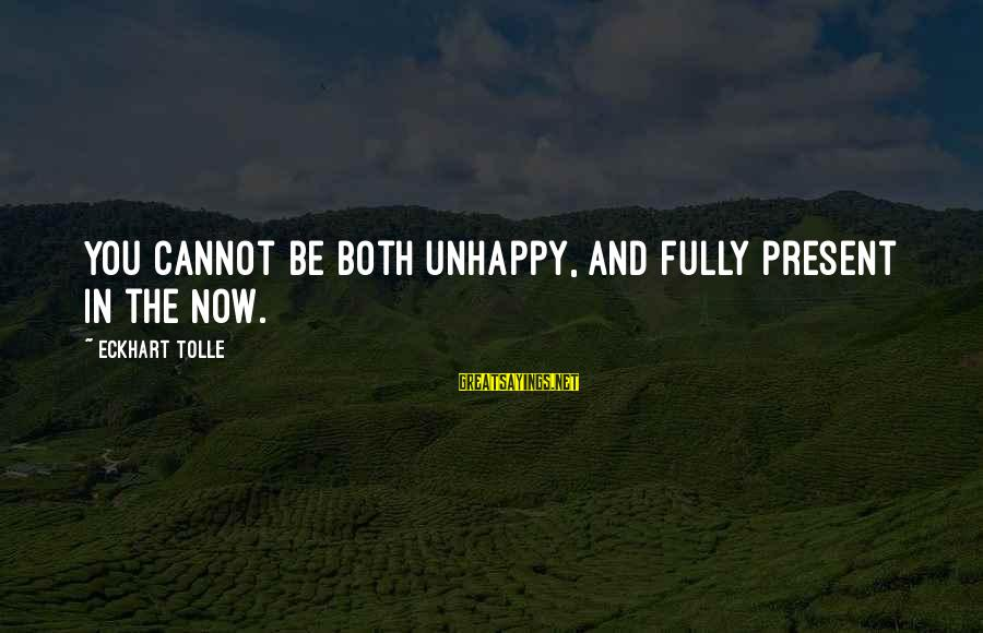 Power Of Attraction Sayings By Eckhart Tolle: You cannot be both unhappy, and fully present in the Now.