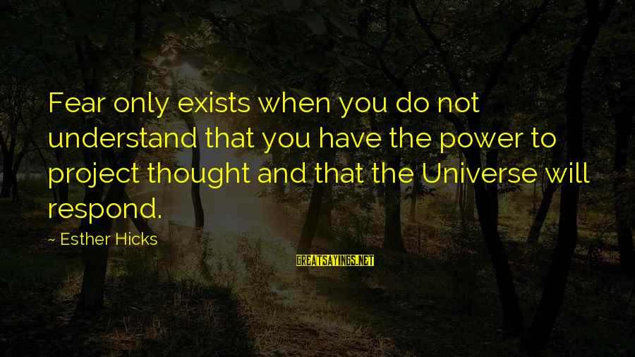 Power Of Attraction Sayings By Esther Hicks: Fear only exists when you do not understand that you have the power to project