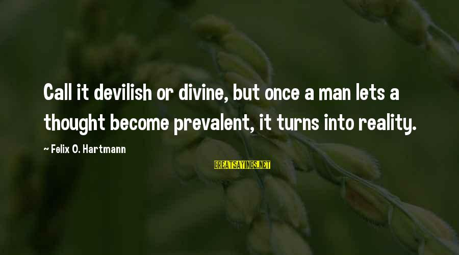 Power Of Attraction Sayings By Felix O. Hartmann: Call it devilish or divine, but once a man lets a thought become prevalent, it