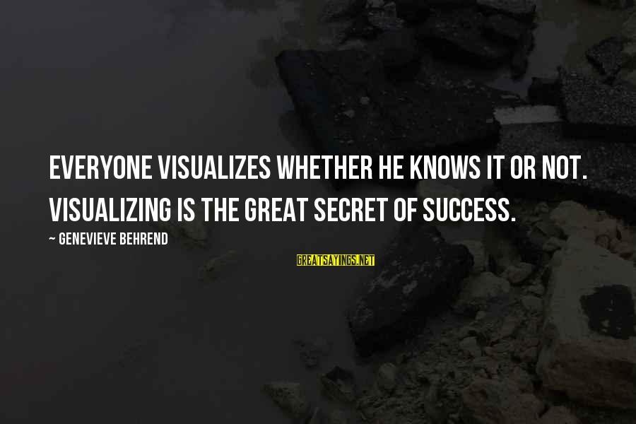 Power Of Attraction Sayings By Genevieve Behrend: Everyone visualizes whether he knows it or not. Visualizing is the great secret of success.