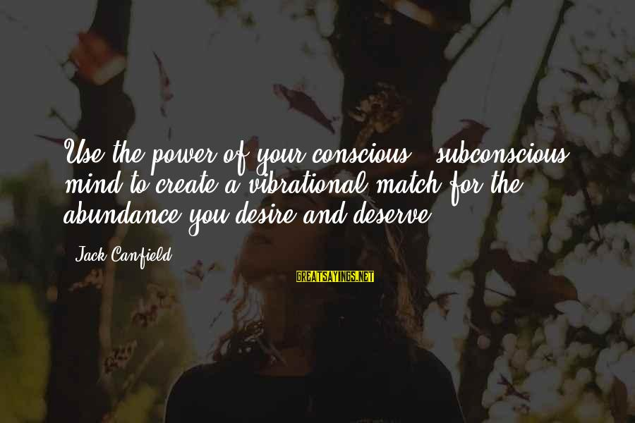 Power Of Attraction Sayings By Jack Canfield: Use the power of your conscious & subconscious mind to create a vibrational match for