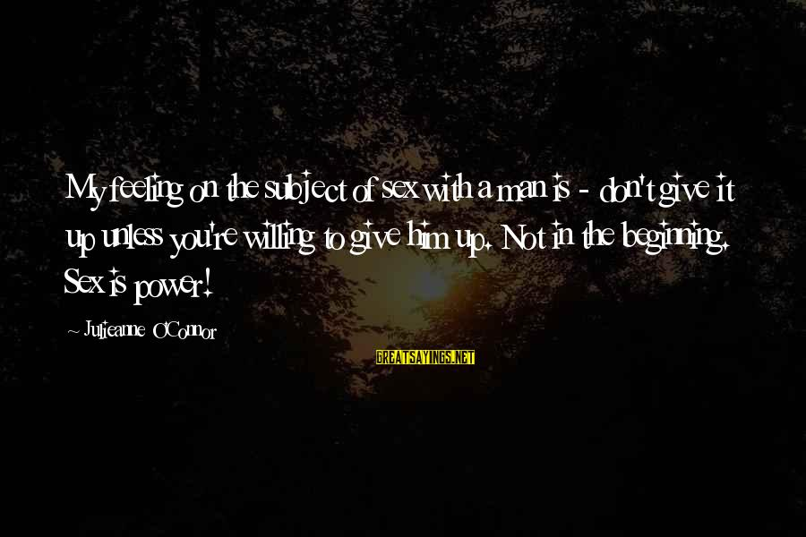 Power Of Attraction Sayings By Julieanne O'Connor: My feeling on the subject of sex with a man is - don't give it