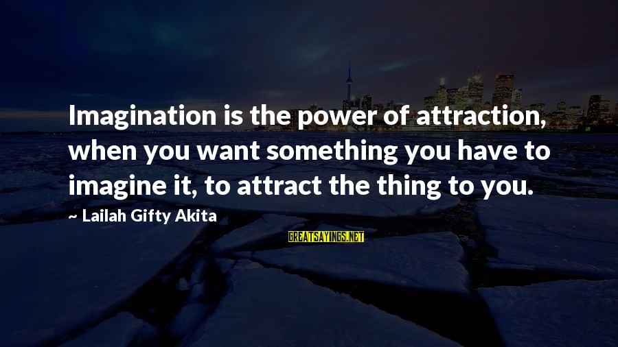 Power Of Attraction Sayings By Lailah Gifty Akita: Imagination is the power of attraction, when you want something you have to imagine it,