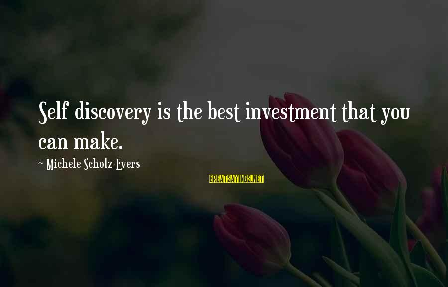Power Of Attraction Sayings By Michele Scholz-Evers: Self discovery is the best investment that you can make.