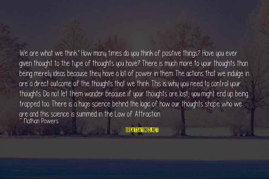 """Power Of Attraction Sayings By Nathan Powers: We are what we think."""" How many times do you think of positive things? Have"""