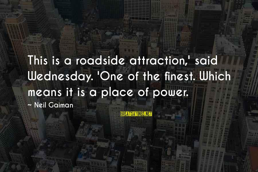Power Of Attraction Sayings By Neil Gaiman: This is a roadside attraction,' said Wednesday. 'One of the finest. Which means it is