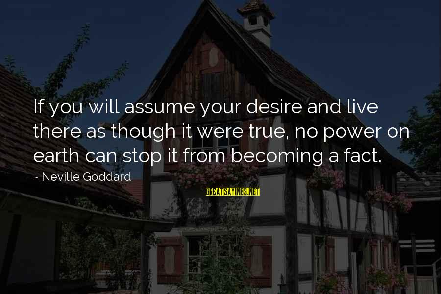 Power Of Attraction Sayings By Neville Goddard: If you will assume your desire and live there as though it were true, no
