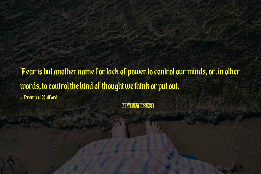 Power Of Attraction Sayings By Prentice Mulford: Fear is but another name for lack of power to control our minds, or, in