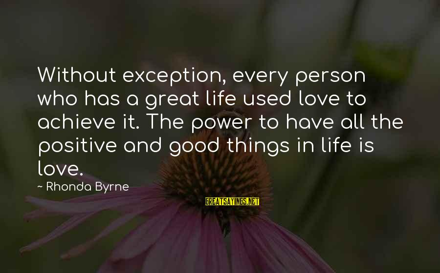 Power Of Attraction Sayings By Rhonda Byrne: Without exception, every person who has a great life used love to achieve it. The