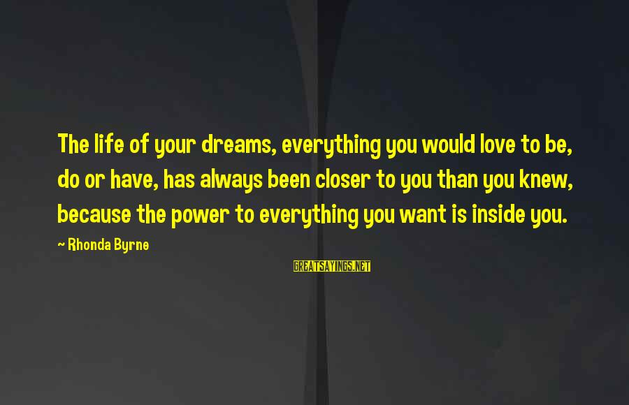 Power Of Attraction Sayings By Rhonda Byrne: The life of your dreams, everything you would love to be, do or have, has