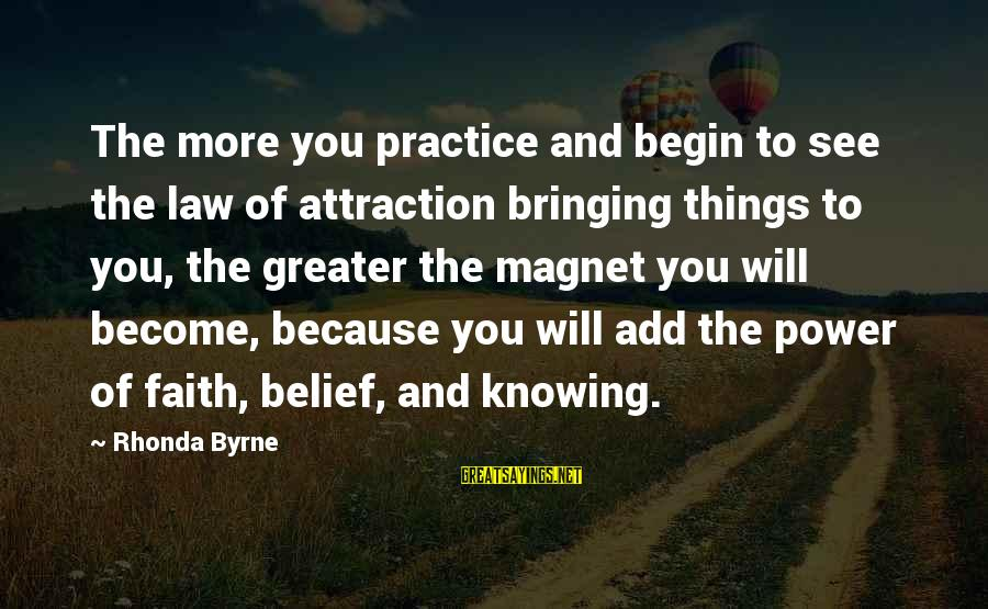 Power Of Attraction Sayings By Rhonda Byrne: The more you practice and begin to see the law of attraction bringing things to