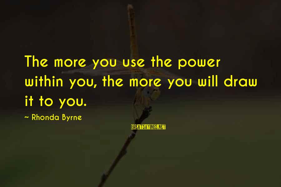 Power Of Attraction Sayings By Rhonda Byrne: The more you use the power within you, the more you will draw it to