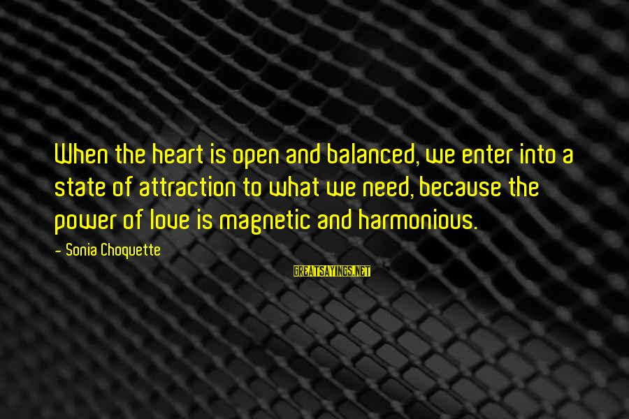 Power Of Attraction Sayings By Sonia Choquette: When the heart is open and balanced, we enter into a state of attraction to