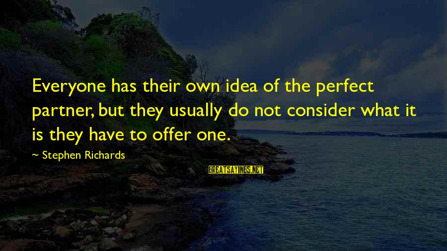 Power Of Attraction Sayings By Stephen Richards: Everyone has their own idea of the perfect partner, but they usually do not consider