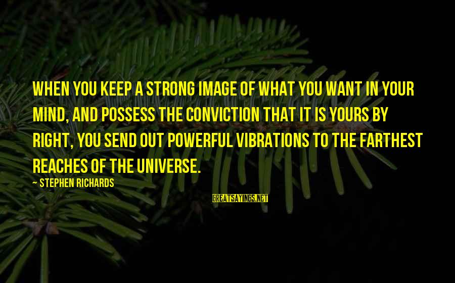Power Of Attraction Sayings By Stephen Richards: When you keep a strong image of what you want in your mind, and possess