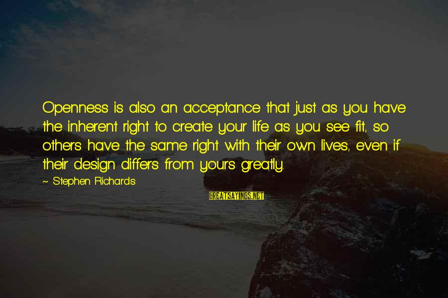 Power Of Attraction Sayings By Stephen Richards: Openness is also an acceptance that just as you have the inherent right to create