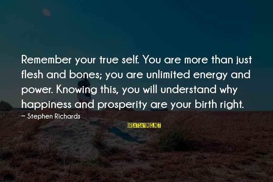 Power Of Attraction Sayings By Stephen Richards: Remember your true self. You are more than just flesh and bones; you are unlimited