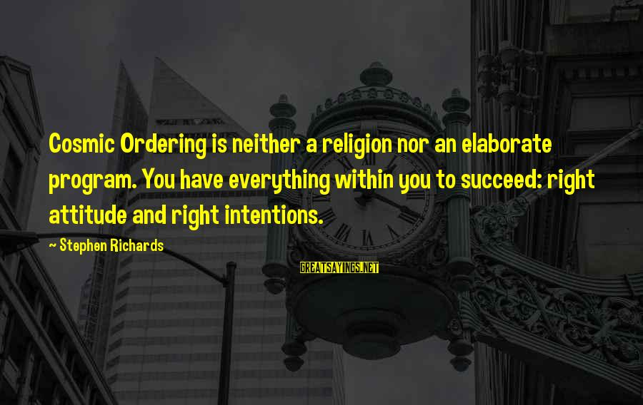 Power Of Attraction Sayings By Stephen Richards: Cosmic Ordering is neither a religion nor an elaborate program. You have everything within you