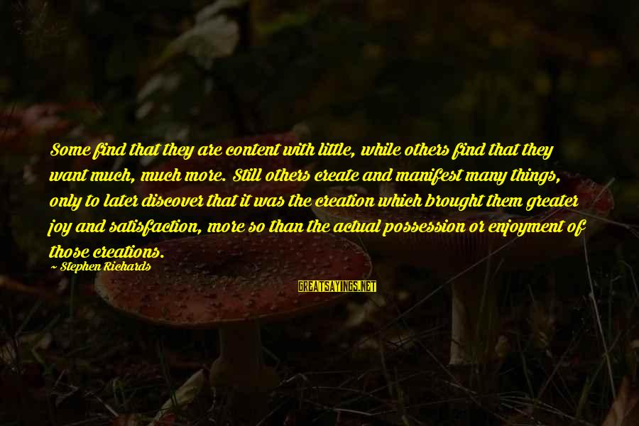 Power Of Attraction Sayings By Stephen Richards: Some find that they are content with little, while others find that they want much,