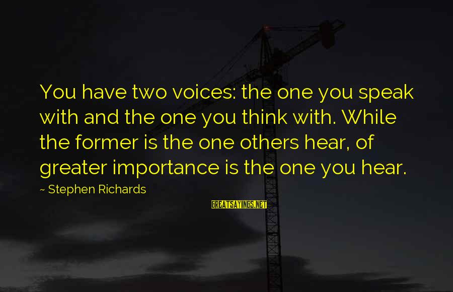 Power Of Attraction Sayings By Stephen Richards: You have two voices: the one you speak with and the one you think with.