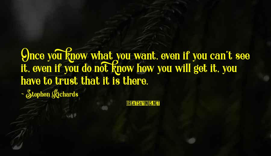 Power Of Attraction Sayings By Stephen Richards: Once you know what you want, even if you can't see it, even if you