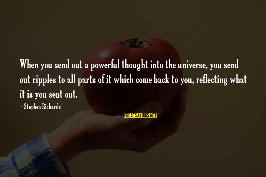Power Of Attraction Sayings By Stephen Richards: When you send out a powerful thought into the universe, you send out ripples to