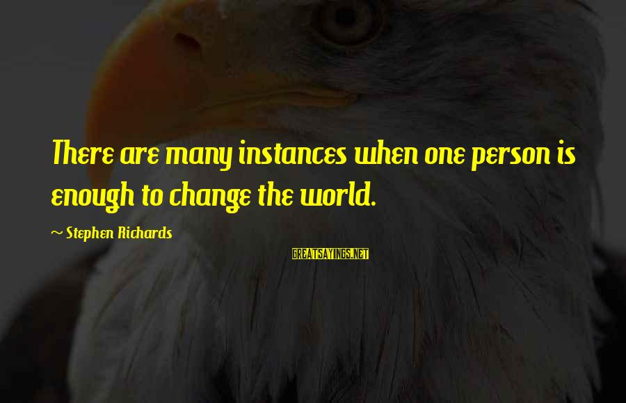 Power Of Attraction Sayings By Stephen Richards: There are many instances when one person is enough to change the world.