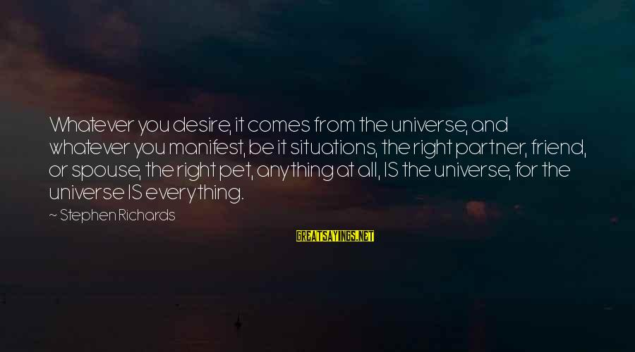 Power Of Attraction Sayings By Stephen Richards: Whatever you desire, it comes from the universe, and whatever you manifest, be it situations,