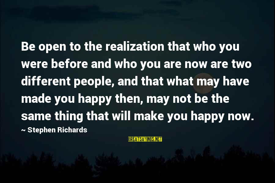 Power Of Attraction Sayings By Stephen Richards: Be open to the realization that who you were before and who you are now