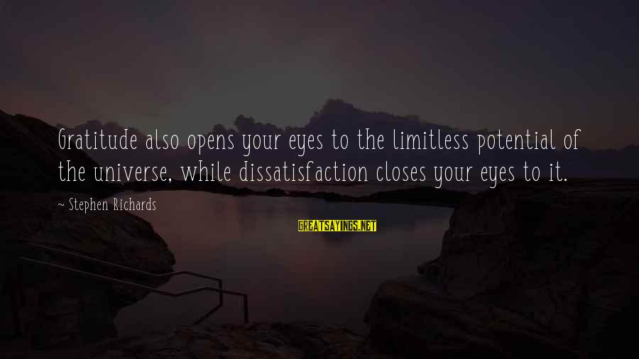 Power Of Attraction Sayings By Stephen Richards: Gratitude also opens your eyes to the limitless potential of the universe, while dissatisfaction closes