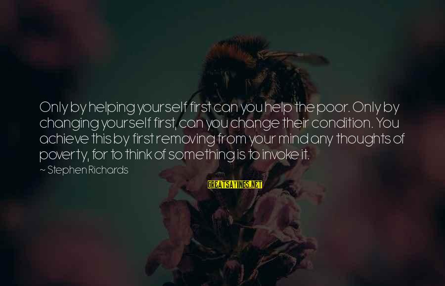 Power Of Attraction Sayings By Stephen Richards: Only by helping yourself first can you help the poor. Only by changing yourself first,