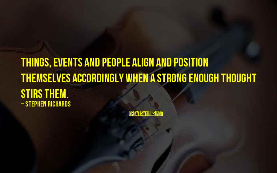Power Of Attraction Sayings By Stephen Richards: Things, events and people align and position themselves accordingly when a strong enough thought stirs