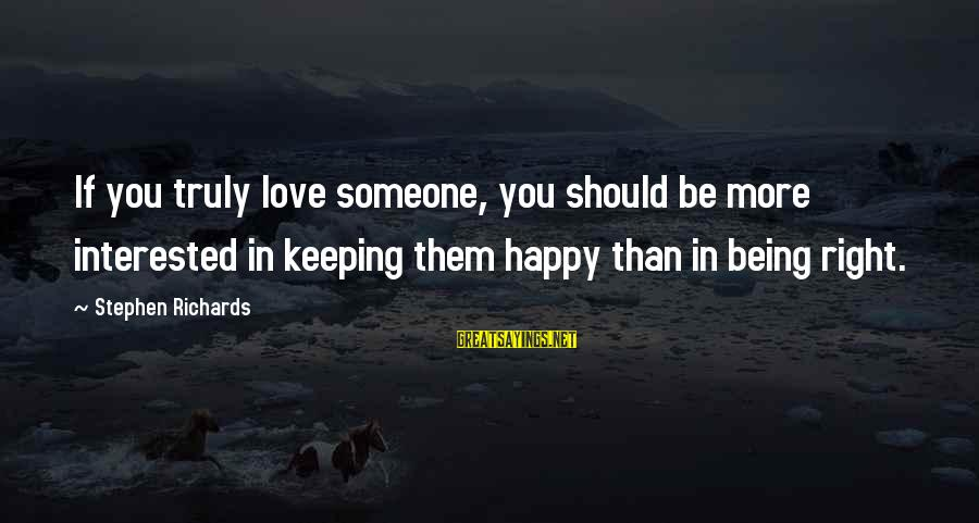 Power Of Attraction Sayings By Stephen Richards: If you truly love someone, you should be more interested in keeping them happy than