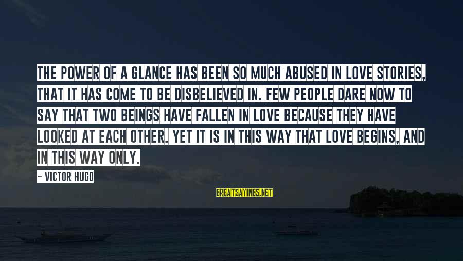 Power Of Attraction Sayings By Victor Hugo: The power of a glance has been so much abused in love stories, that it