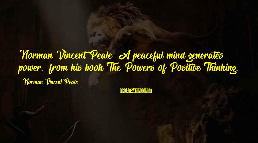 """Power Of Positive Thinking Book Sayings By Norman Vincent Peale: Norman Vincent Peale """"A peaceful mind generates power."""" from his book The Powers of Positive"""