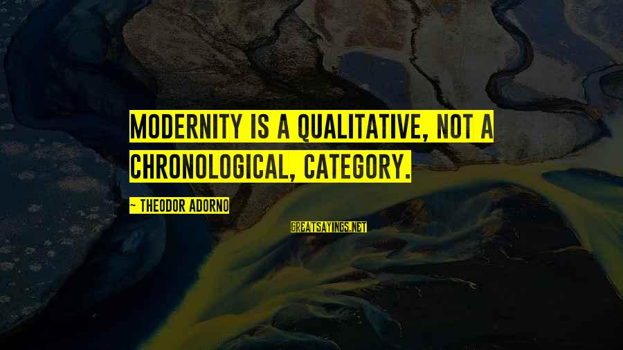 Power Of Positive Thinking Book Sayings By Theodor Adorno: Modernity is a qualitative, not a chronological, category.