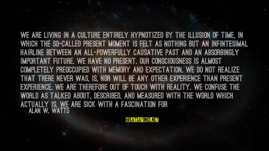 Powerfully Sayings By Alan W. Watts: We are living in a culture entirely hypnotized by the illusion of time, in which