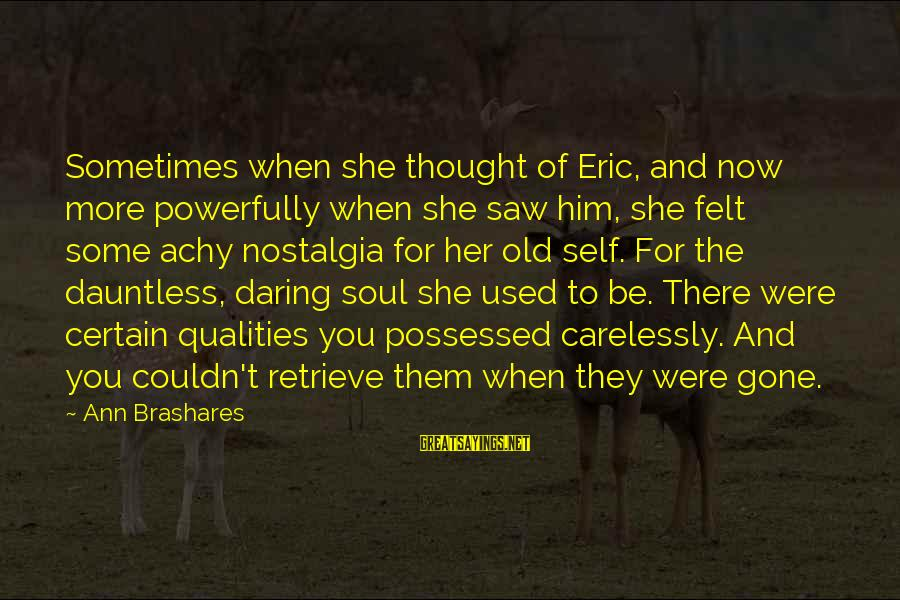 Powerfully Sayings By Ann Brashares: Sometimes when she thought of Eric, and now more powerfully when she saw him, she