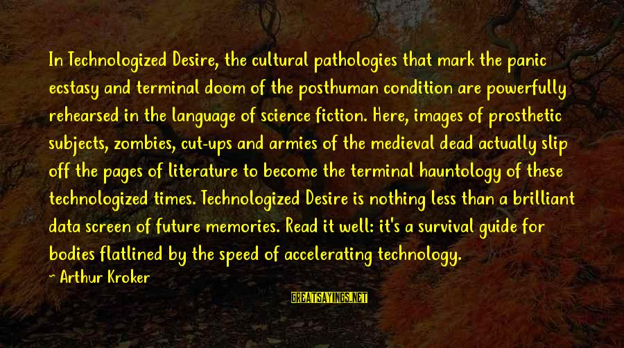 Powerfully Sayings By Arthur Kroker: In Technologized Desire, the cultural pathologies that mark the panic ecstasy and terminal doom of